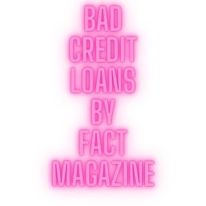 Bad Credit Loans by Fact Magazine