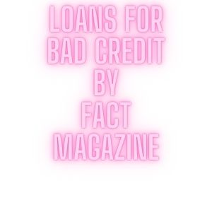 Loans for Bad credit by FactMagazine